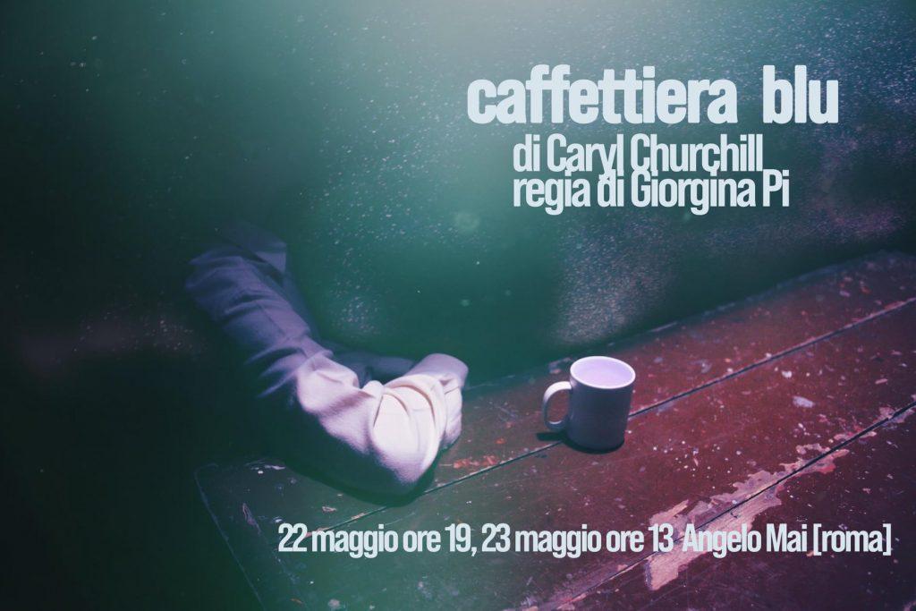 22 e 23 maggio 2021 CAFFETTIERA BLU di Caryl Churchill